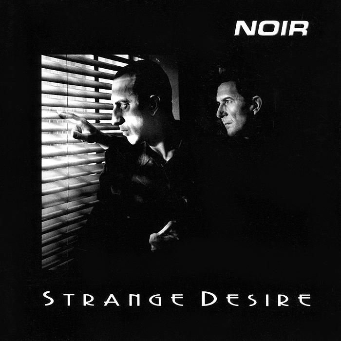 Noir Noir. Strange Desire or noir