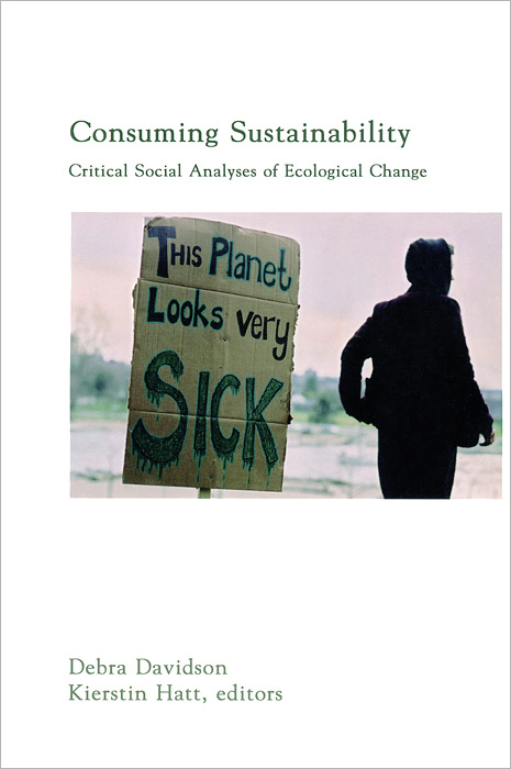 Consuming Sustainability: Critical Social Analyses of Ecological Change being ecological