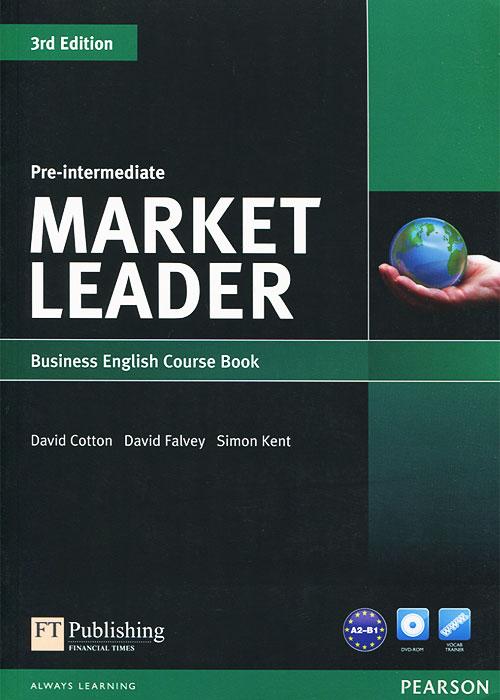 David Cotton, David Falvey, Simon Kent. Market Leader: Pre-intermediate: Business English Course book (+ DVD-ROM) | Коттон Дэвид, Фэлвей Дэвид