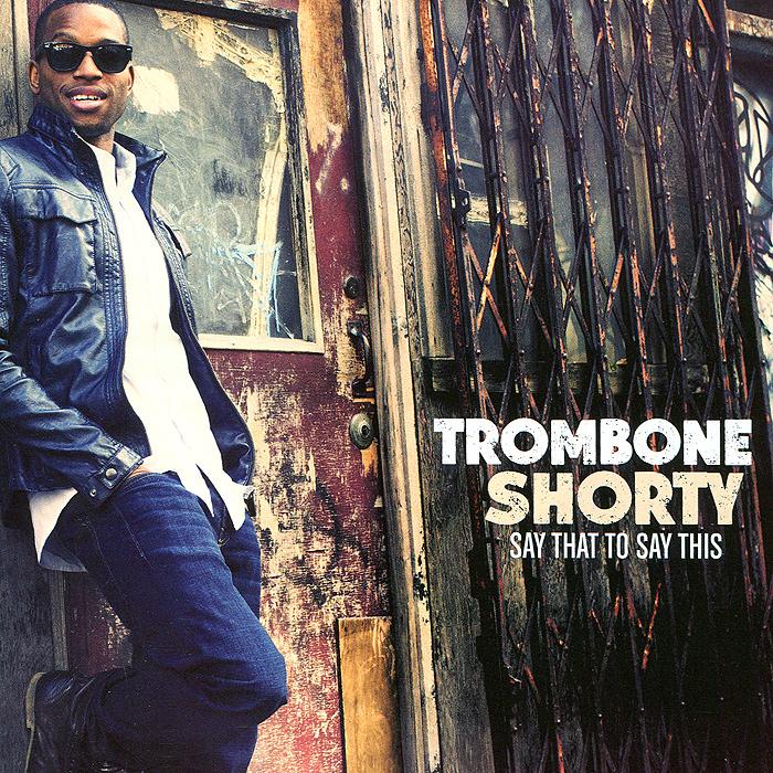 Troy Trombone Shorty Andrews Trombone Shorty. Say That To Say This trombone shorty trombone shorty parking lot symphony