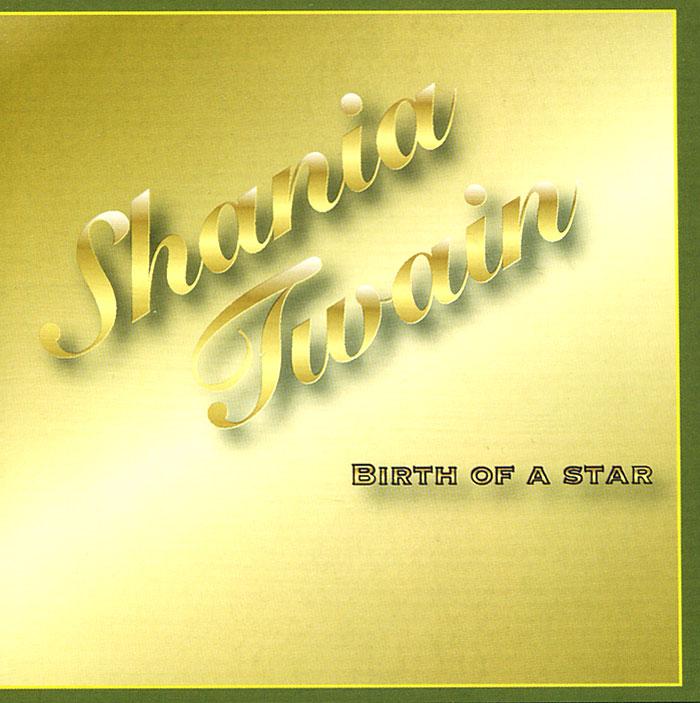 Shania Twain.  Birth Of A Star . ...