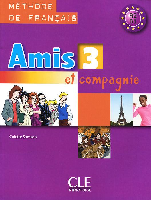Amis et Compagnie 3: Livre de l'eleve A2, B1 amis et compagnie 2 cahier d activites a1 a2