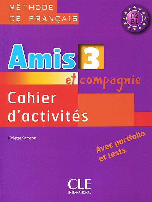 Amis et compagnie 3: Cahier d'activites A1, B1 amis et compagnie 2 cahier d activites a1 a2