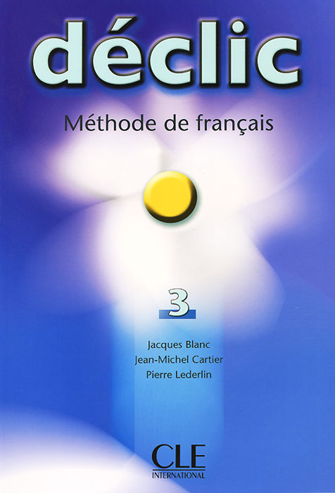 Declic: Level 3: Textbook et toi methode de francais niveau 3