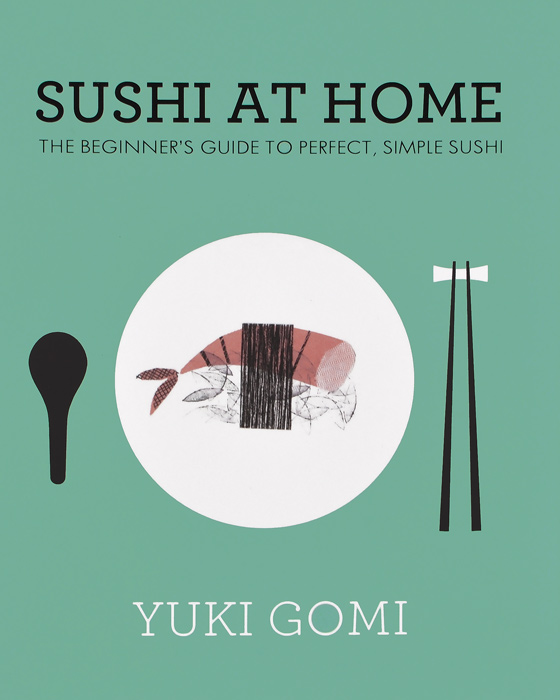 Sushi at Home: The Beginner's Guide to Perfect, Simple Sushi sushi top