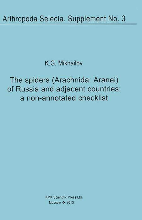 K. G. Mikhailov The Spiders (Arachnida: Aranei) of Russia and Adjacent Countries: A Non-Annotated Checklist