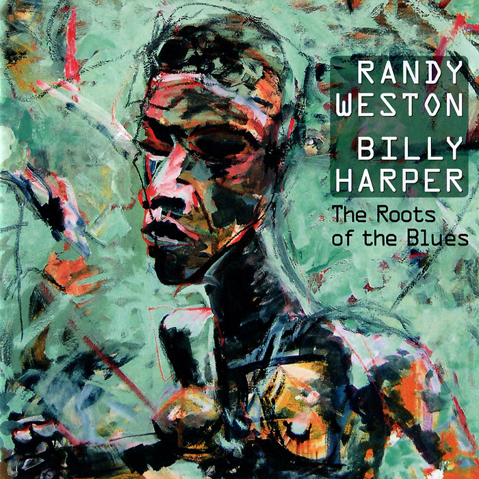 Рэнди Вестон,Билли Харпер Randy Weston, Billy Harper. The Roots Of The Blues рэнди вестон билли харпер randy weston billy harper the roots of the blues