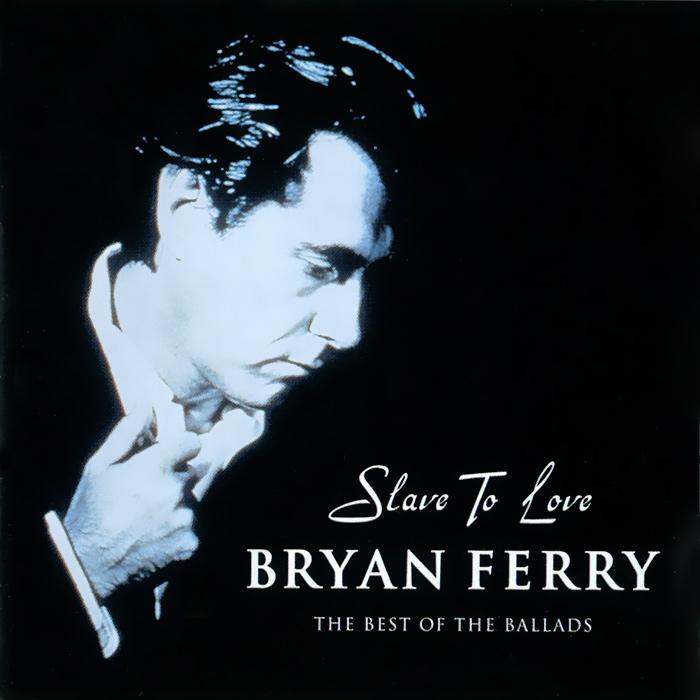 Брайан Ферри Bryan Ferry. Slave To Love. The Best Of The Ballads цена 2017