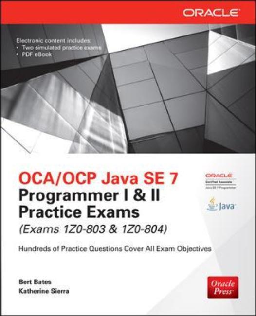 OCA/OCP Java SE 7 Programmer I & II Practice Exams (Exams 1Z0-803 & 1Z0-804) jeanne boyarsky oca oracle certified associate java se 8 programmer i study guide exam 1z0 808