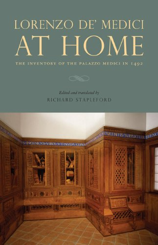 Lorenzo de' Medici at Home: The Inventory of the Palazzo Medici in 1492 lorenzo de medici at home the inventory of the palazzo medici in 1492
