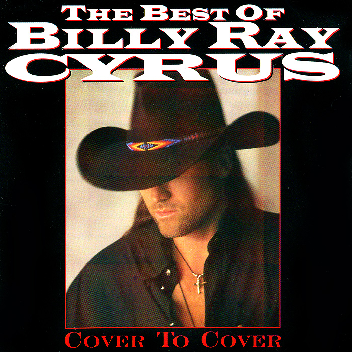 Сайрус Билли Рэй Billy Ray Cyrus. The Best Of Billy Ray Cyrus. Cover To Cover рэнди вестон билли харпер randy weston billy harper the roots of the blues
