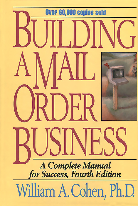 Building a Mail Order Business: A Complete Manual for Success цена