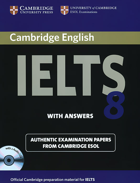 Cambridge IELTS 8: Examination Papers from University of Cambridge ESOL Examinations (+ CD-ROM) cambridge ielts 11 general training student s book with answers