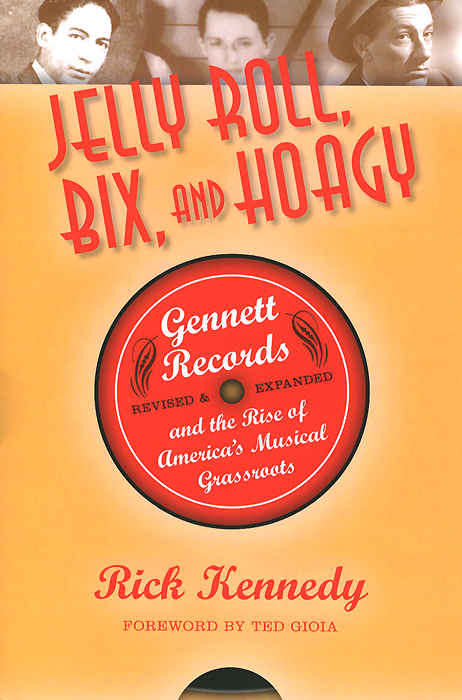 Jelly Roll, Bix, and Hoagy: Revised Expanded Edition: Gennett Records the Rise of Americas Musical Grassroots