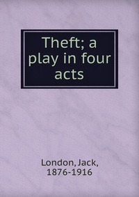 Theft; a play in four acts london j theft