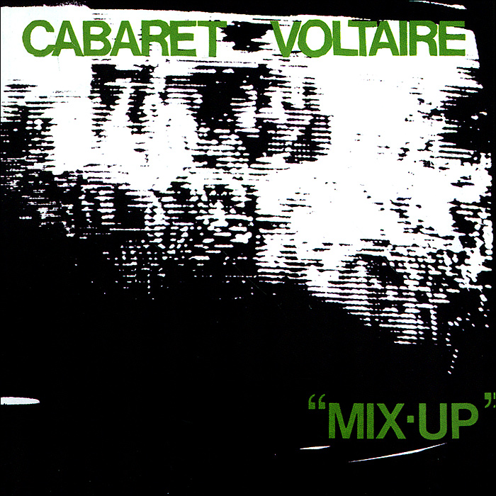 Cabaret Voltaire Cabaret Voltaire. Mix Up cabaret voltaire cabaret voltaire the original sound of sheffield 78 82 best of