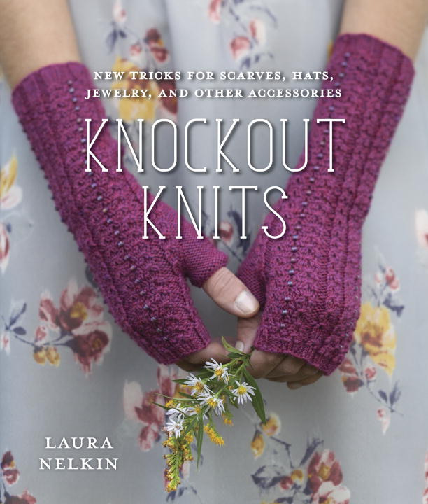 Knockout Knits: New Tricks for Scarves, Hats, Jewelry, and Other Accessories scarves
