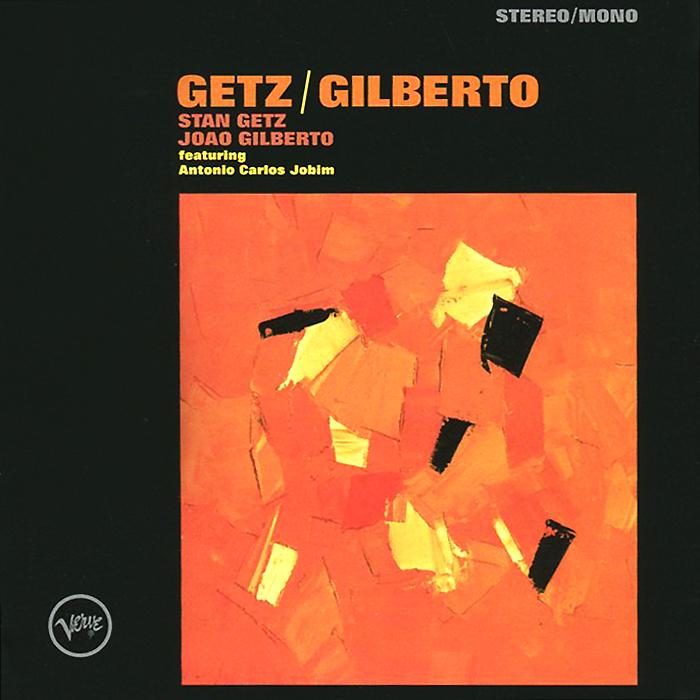 Стэн Гетц,Жоао Жильберто,Антонио Карлос Жобим Stan Getz & Joao Gilberto. Getz / Gilberto стэн гетц stan getz big band bossa nova lp