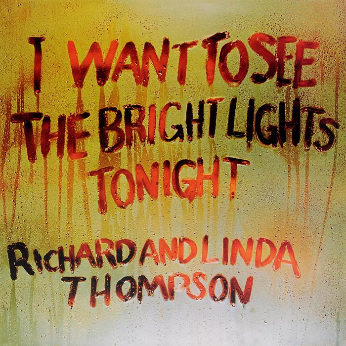 Ричард Томпсон,Линда Томпсон Richard And Linda Thompson. I Want To See The Bright Lights Tonight (LP) if i die tonight