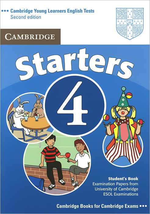Cambridge Starters 4: Student's Book: Examination Papers from the University of Cambridge ESOL Examinations cambridge ielts 4 examination papers from the university of cambridge esol examinations english for speakers of other languages