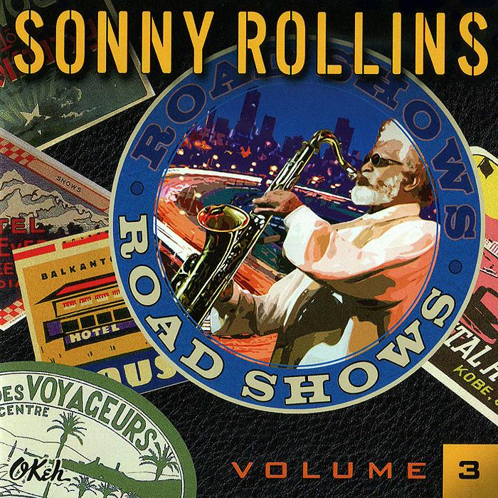 Сонни Роллинз Sonny Rollins. Road Shows, Vol. 3 сонни кларк sonny clark leapin and lopin