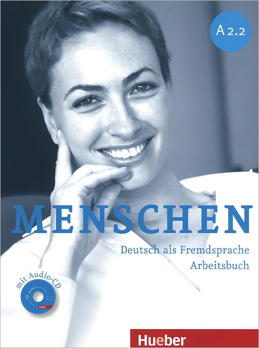 Menschen A2.2: Deutsch als fremdsprache: Arbeitsbuch (+ CD-ROM) menschen a1 2 deutsch als fremdsprache arbeitsbuch cd