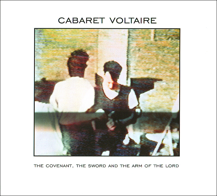 Cabaret Voltaire Cabaret Voltaire. The Covenant, The Sword And The Arm Of The Lord cabaret voltaire cabaret voltaire the original sound of sheffield 78 82 best of