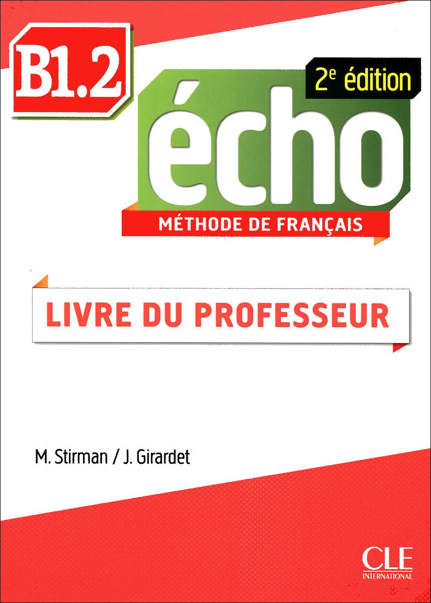 Echo B1.2: Methode de Francais: Livre du Professeur totem 2 methode de francaise a2 livre de l eleve dvd rom