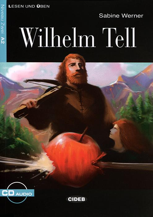 Wilhelm Tell: Niveau Zwei A2 (+ CD)