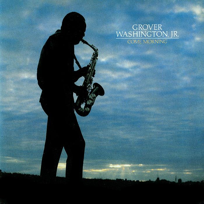 Гровер Вашингтон Grover Washington, Jr. Come Morning бэби вашингтон baby washington the sue singles