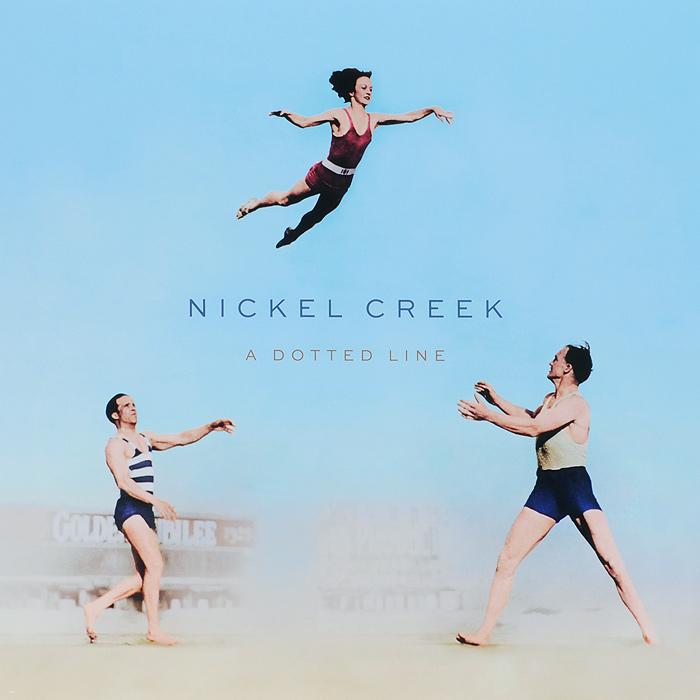 Nickel Creek Nickel Creek. A Dotted Line (LP) deep hollow creek
