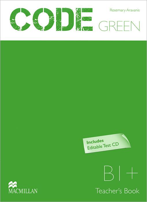 Code Green: Level B1+: Teacher's book (+ CD-ROM)