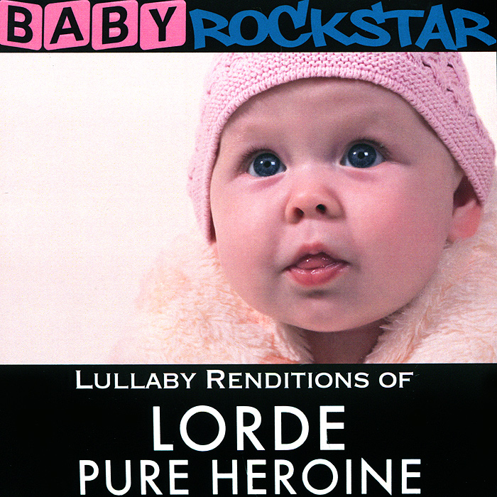 Baby Rockstar Baby RockStar. Lullaby Renditions Of Lorde - Pure Heroine цена и фото