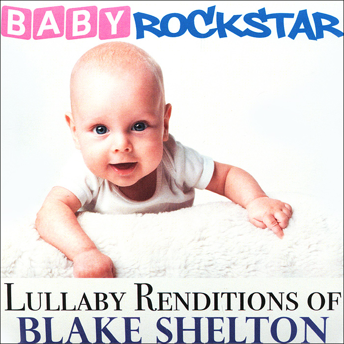 Baby Rockstar Baby RockStar. Lullaby Renditions Of Blake Shelton цена и фото