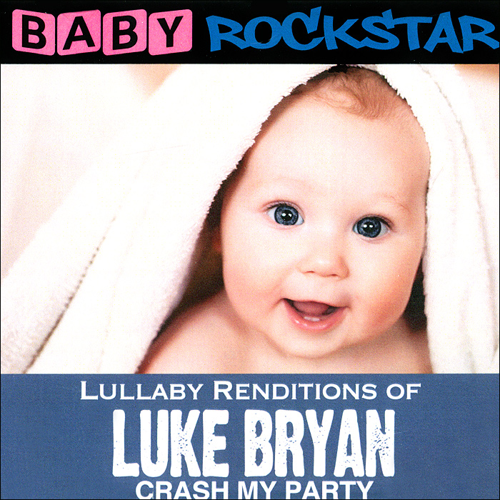 Baby Rockstar Baby RockStar. Lullaby Renditions Of Luke Bryan - Crash My Party цена и фото