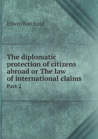The diplomatic protection of citizens abroad or The law of international claims. Part 2