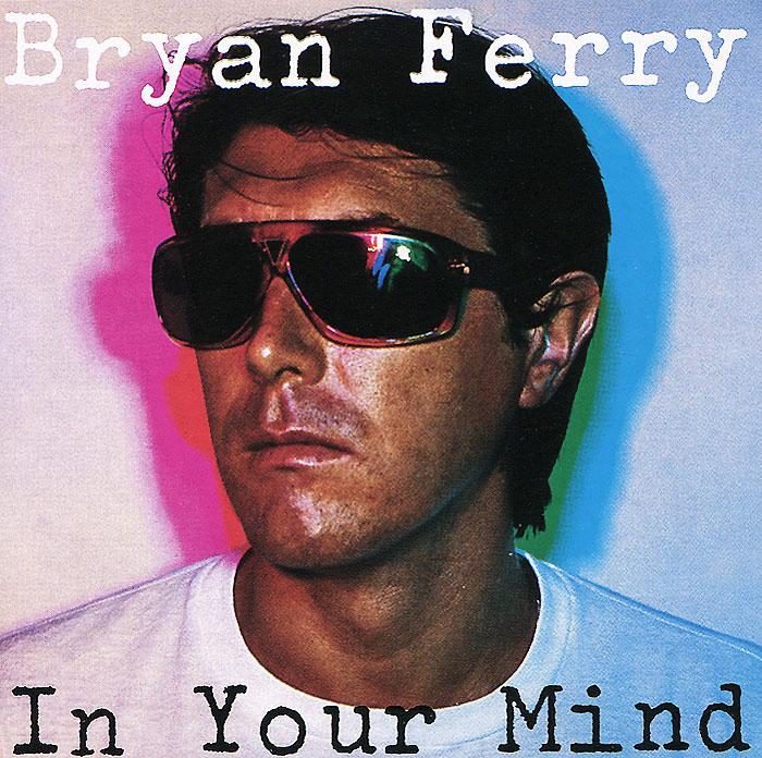 Брайан Ферри Bryan Ferry. In Your Mind cd bryan ferry the best of