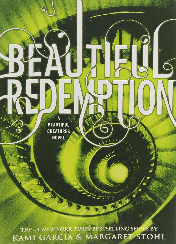 Beautiful Redemption. Kami Garcia, Margaret Stohl