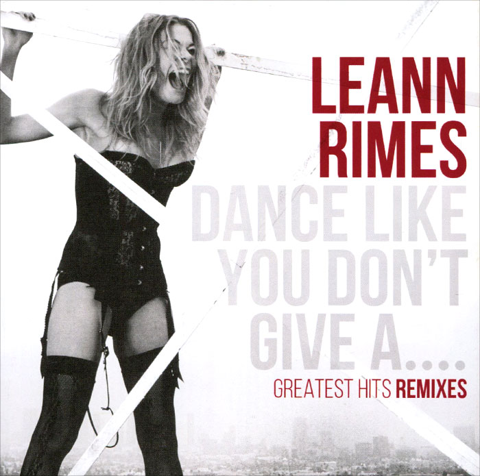 цена ЛиЭнн Раймс Leann Rimes. Dance Like You Don't Give A… Greatest Hits Remixes онлайн в 2017 году