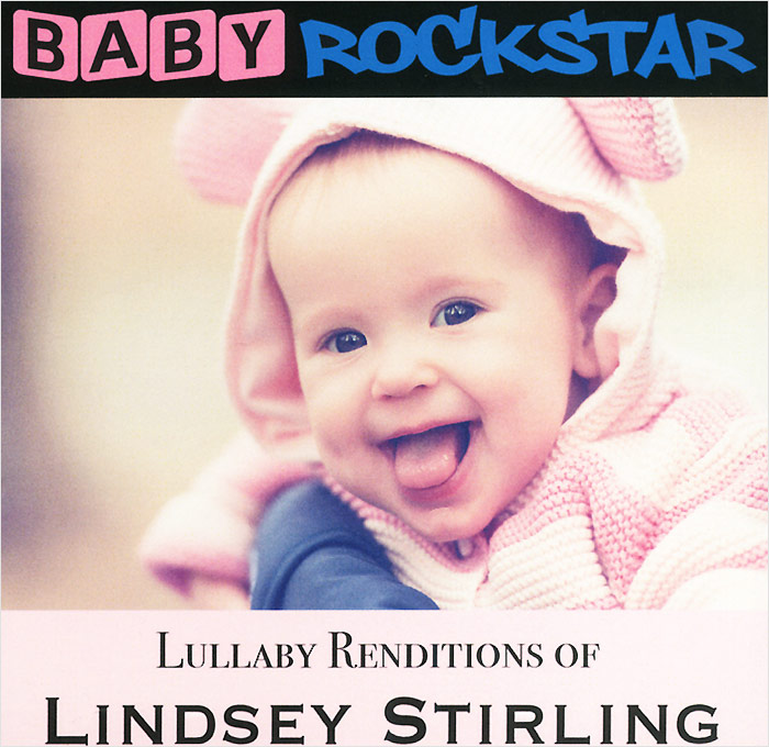 Линдси Стирлинг Baby Rockstar. Lullaby Renditions Of Lindsey Stirling цена и фото