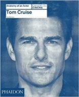 Anatomy of an Actor: Tom Cruise an actor s craft