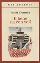 Vassily Grossman. Il bene sia con voi! | Grossman Vassily