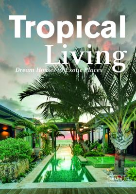 Tropical Living: Dream Houses at Exotic Places victoria hagan dream spaces