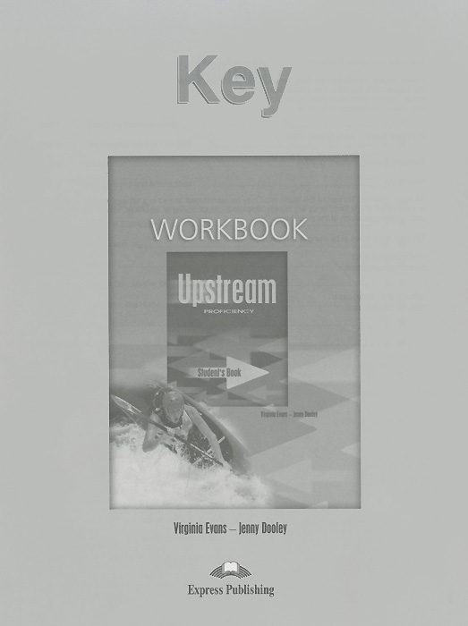 Virginia Evans, Jenny Dooley Upstream Proficiency С2: Workbook: Key