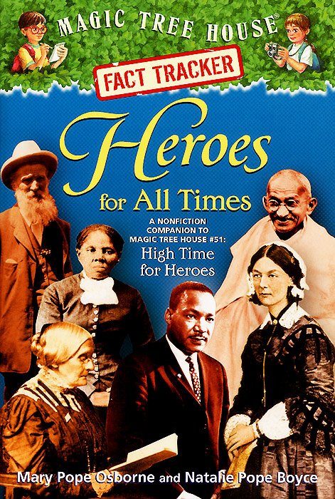 Heroes for All Times: A Nonfiction Companion to Magic Tree House #51: High Time for Heroes magic tree house 2 the knight at dawn