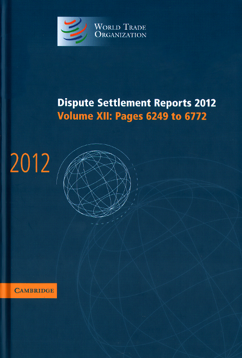World Trade Organization: Dispute Settlement Reports 2012: Volume XII, Pages 6249-6772 the world trade organization knowledge agreements