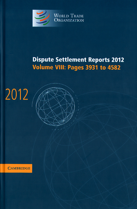 Dispute Settlement Reports 2012: Volume 8: Pages 3931-4582 world trade organization dispute settlement reports 2012 volume 9 pages 4583 to 5302