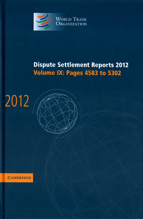 World Trade Organization: Dispute Settlement Reports 2012: Volume 9: Pages 4583 to 5302 the world trade organization knowledge agreements