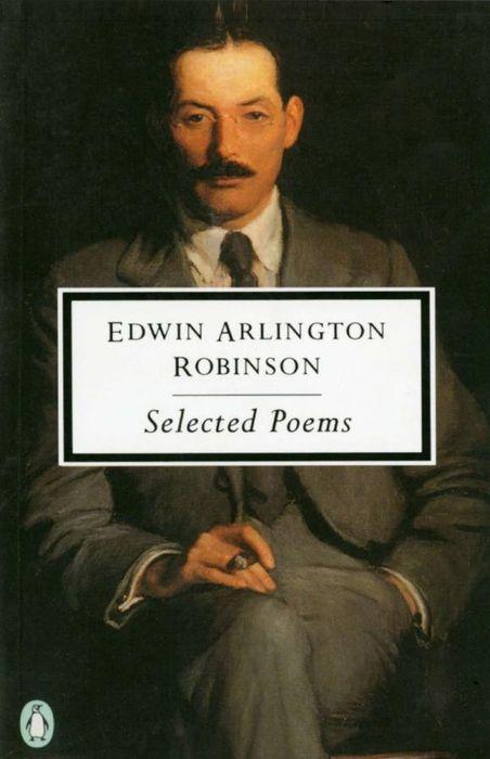 Edwin Arlington Robinson: Selected Poems edwin arlington robinson selected poems