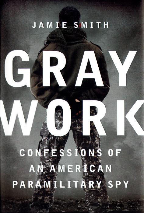 Gray Work: Confessions of an American Paramilitary Spy gray work confessions of an american paramilitary spy